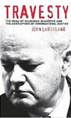 Travesty - The Trial of Slobodan Milosevic and the Corruption of International Justice